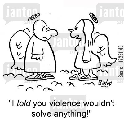 solve cartoon humor: 'I told you violence wouldn't solve anything!'
