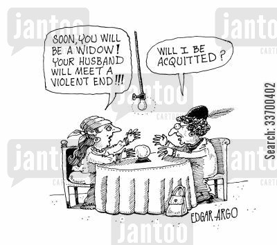 acquittal cartoon humor: 'Soon you will be a widow! Your husband will meet a violent end!' 'Will I be acquitted?'