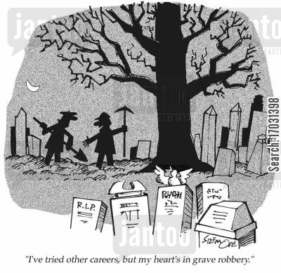 grave robbers cartoon humor: 'I've tried other careers, but my heart's in grave robbery.'