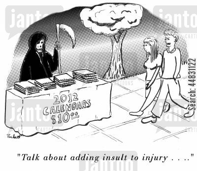 the end of the world cartoon humor: Grim reaper is selling 2012 calendars. A man passing by says-'Talk about adding insult to injury . . . '