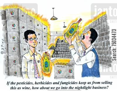 environmental cartoon humor: 'If the pesticides, herbicides and fungicides keep us from selling this as wine, how about we go into the nightlight business?'