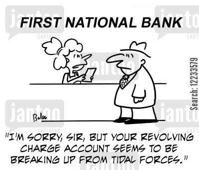off-shore cartoon humor: 'I'm sorry, sir, but your revolving charge account seems to be breaking up from tidal forces.'