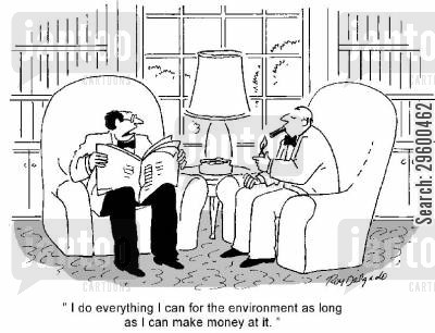 priorities cartoon humor: 'I do everything I can for the environment as long as I can make money at it.'