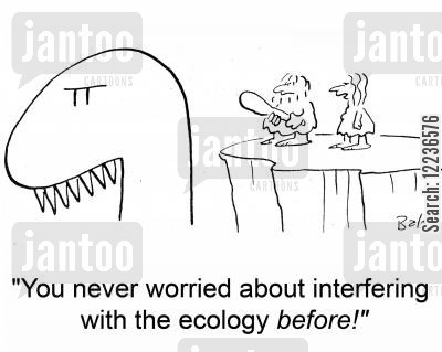 go green cartoon humor: 'You never worried about interfering with the ecology before!'