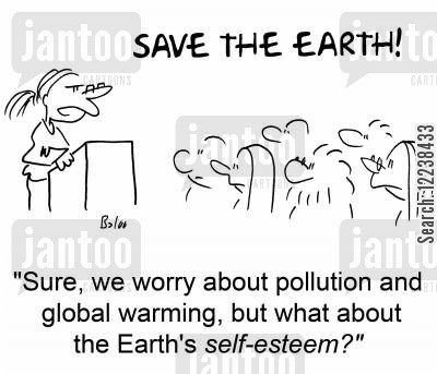 save the earth cartoon humor: 'Sure, we worry about pollution and global warming, but what about the Earth's self-esteem?'