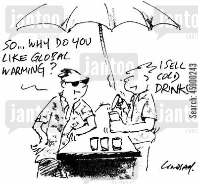 cold drinks cartoon humor: 'So, why do you like global warming?' 'I sell cold drinks.'