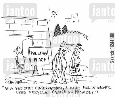 conservationists cartoon humor: 'As a dedicated conservationist, I voted for whoever used recycled campaign promises.'