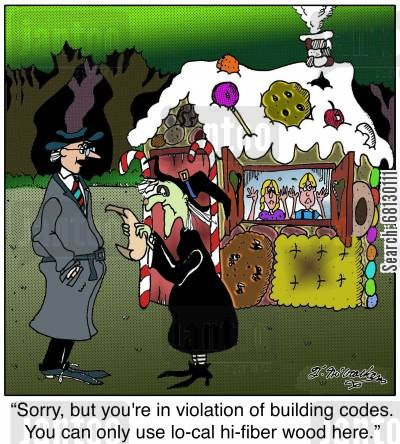 building regulation cartoon humor: An inspector saying to a witch in front of a gingerbread house, 'Sorry, but you're in violation of building codes. You can only use lo-cal hi-fiber wood here.
