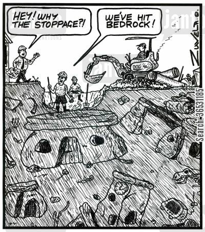 flintstone cartoon humor: 'HEY! Why the stoppage?!' 'We've hit Bedrock!' (a workcrew hit the Flintstones Bedrock town)