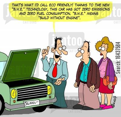salesman cartoon humor: 'That's what I'd call eco friendly! Thanks to the new 'B.W.E.' technology, this car has got zero emissions and zero fuel consumption. 'B.W.E.' means 'Build Without Engine'.'