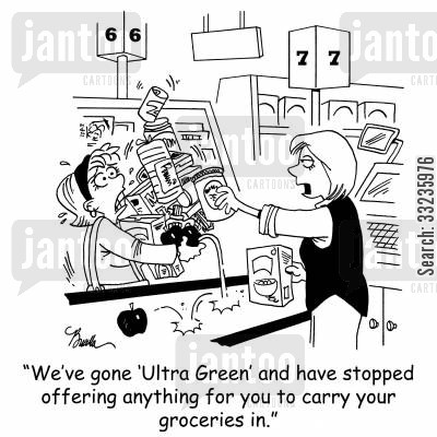 green policies cartoon humor: 'We've gone 'Ultra Green' and have stopped offering anything for you to carry your groceries in.'