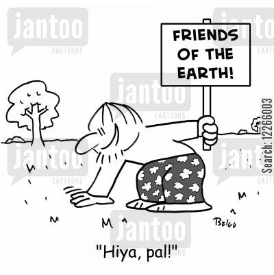 environmental activists cartoon humor: FRIENDS OF THE EARTH: 'Hiya, pal!'