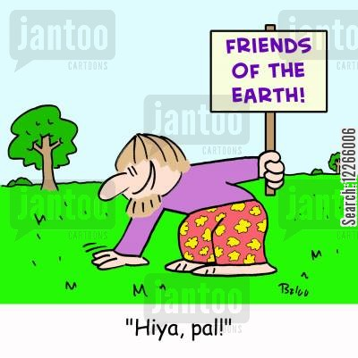 hiya cartoon humor: FRIENDS OF THE EARTH. 'Hiya, pal!'