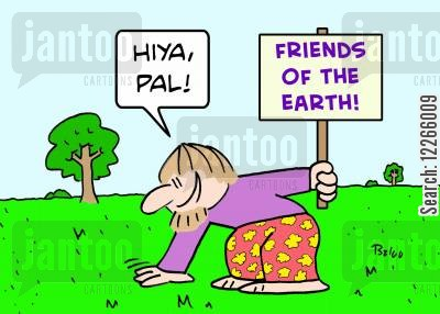 environmental activists cartoon humor: FRIENDS OF THE EARTH. 'Hiya, pal!'
