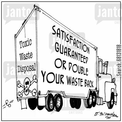 environmental issues cartoon humor: 'Toxic Waste Disposal, satisfaction guaranteed or double your waste back.'