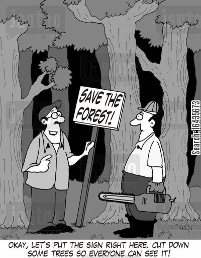 cutting down trees cartoon humor: 'Okay, let's put the sign right here. Cut down some trees so everyone can see it!'