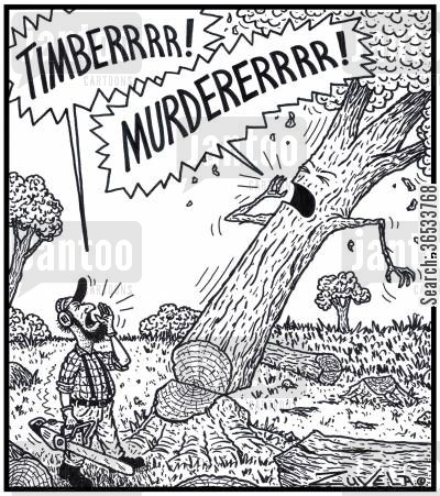 conservation cartoon humor: Lumberjack:'TIMBERRRR!' Tree:'MURDERERRRR!'