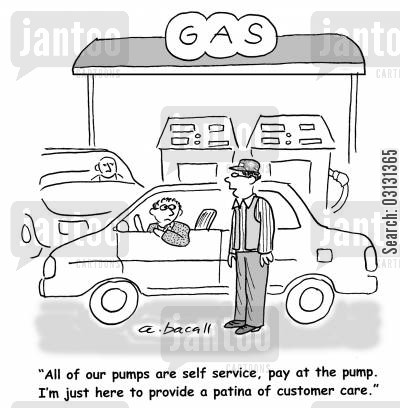 gas pumps cartoon humor: All our pumps are self service, pay at the pump. I'm just here to provide a patina of customer care.