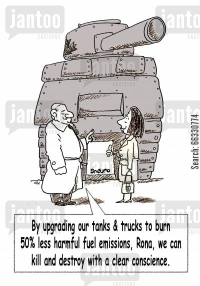 green living cartoon humor: By upgrading our tanks & trucks to burn 50 less harmful fuel emissions, Rona, we can kill and destroy with a clear conscience.