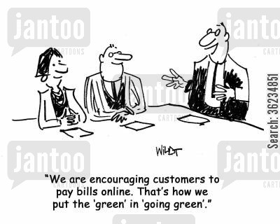green company cartoon humor: We're encouraging customers to pay bills online. That's how we put the green in going green.