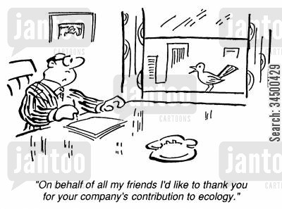 enviroment cartoon humor: ..I'd like to thank you for your company's contribution to ecology,