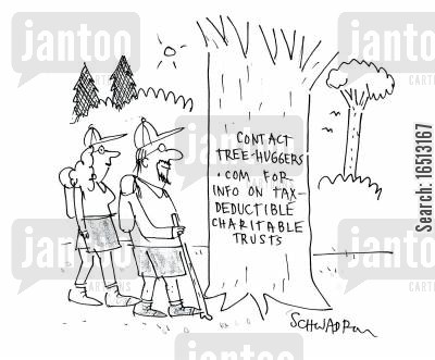 info cartoon humor: Contact Tree-Huggers.com for info on tax-deductible charitable trusts.