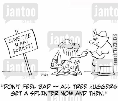 save the world cartoon humor: 'Don't feel bad — all tree huggers get a splinter now and then.'
