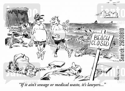 plague cartoon humor: 'If it ain't sewage or medical waste, it's lawyers...'