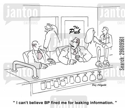 oil rig cartoon humor: 'I can't believe BP fired me for leaking information.'