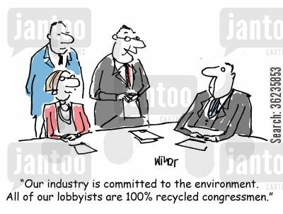 influence peddling cartoon humor: 'Our industry is committed to the environment. All of our lobbyists are 100 recycled congressmen.'