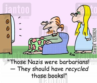 censored cartoon humor: 'Those Nazis were barbarians! -- They should have RECYCLED those books!'