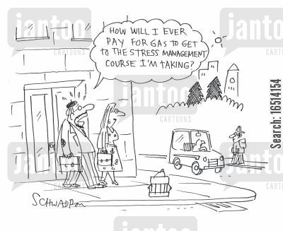 stress management cartoon humor: 'How will I ever pay for gas to get to the stress management course I'm taking?'