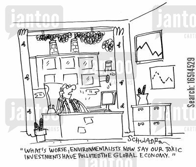 environmentalists cartoon humor: 'What's worse, environmentalists now say our toxic investments have polluted the global economy.'