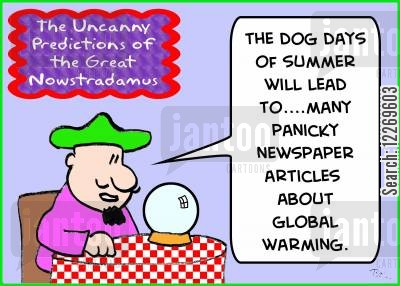 panicky cartoon humor: THE UNCANNY PREDICTIONS OF THE GREAT NOWSTRADAMUS, 'The dog days of summer will lead to... many panicky newspaper articles about global warming.'