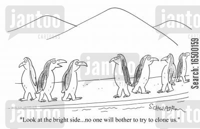 solved cartoon humor: Look at the bright side...no one will bother to try and clone us.