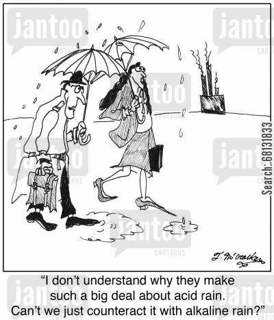 acid and alkaline cartoon humor: 'I don't understand why they make such a big deal about acid rain. Can't we just counteract it with alkaline rain?'