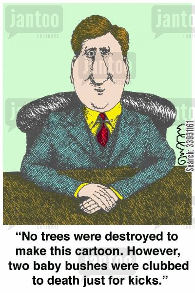 recycles cartoon humor: 'No trees were destroyed to make this cartoon. However, two baby bushes were clubbed to death just for kicks.'