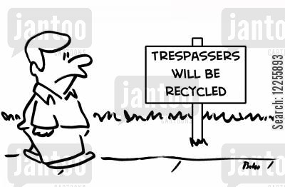 prosecuted cartoon humor: Trespassers will be Recycled,