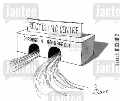landfills cartoon humor: Recycling Centre: Garbage in and Garbage out