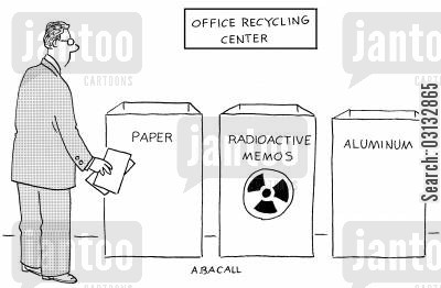 radioactive material cartoon humor: Office Recycling Centre: Paper, Radioactive Memos, Aluminum.
