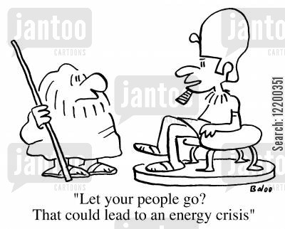 energy crisis cartoon humor: Let your people go?, That could lead to an energy crisis
