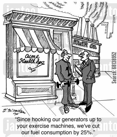 fossil fuel cartoon humor: 'Since hooking our generators up to your exercise machines, we've cut our fuel consumption by 25.'