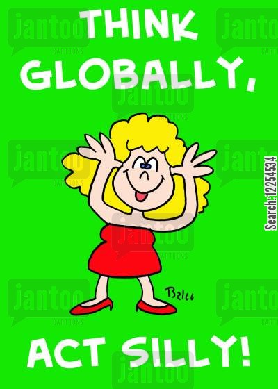 think globally cartoon humor: Think globally, act silly!