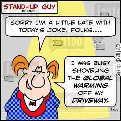 shoveling cartoon humor: 'Sorry I'm a little late with today's joke, folks.... I was busy shoveling the global warming off my driveway.'