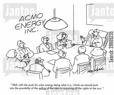 solar power cartoon humor: 'Well, with the push for solar energy being what it is, I think we should look into the possibility of selling of the idea to acquiring all the rights to the sun.'