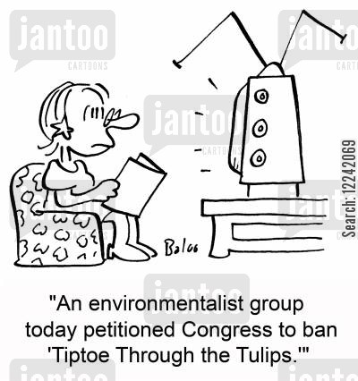 tulips cartoon humor: 'An environmentalist group today petitioned Congress to ban 'Tiptoe Through the Tulips.''