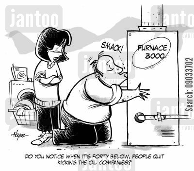 oil campany cartoon humor: 'Do you notice when it's forty below, people quit kicking the oil companies?'