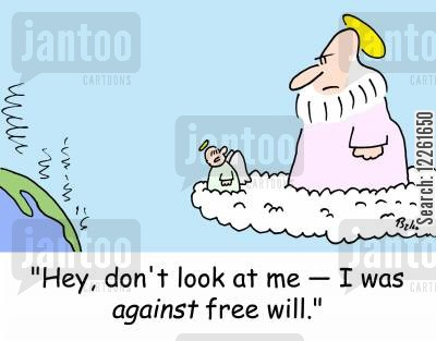 theology cartoon humor: 'Hey, don't look at me -- I was AGAINST free will.'