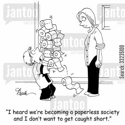 paperless society cartoon humor: 'I heard we're becoming a paperless society and I don't want to get caught short.'