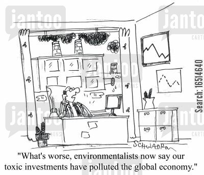 toxic investments cartoon humor: 'What's worse, environmentalists now say our toxic investments have polluted the global economy.'